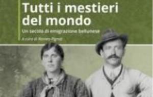 """""""TUTTI I MESTIERI DEL MONDO"""": IL NUOVO LIBRO EDITO DALL'ASSOCIAZIONE BELLUNESI NEL MONDO"""