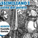 MASSIMILIANO I, MOSTRA A GORIZIA